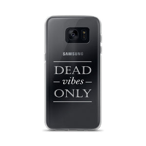 Dead Vibes Only Samsung S7 Case