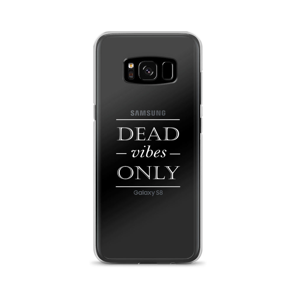 Dead Vibes Only - Samsung S8/ S8 Plus Case