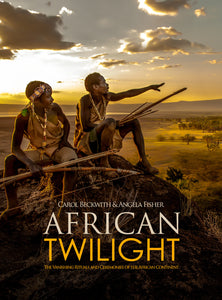African Twilight : The Vanishing Rituals and Ceremonies of the African Continent