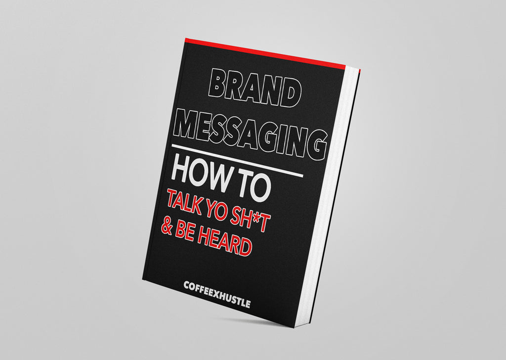 Brand Messaging: How to Talk Yo Sh*t & Be Heard Ebook - Coffee x Hustle