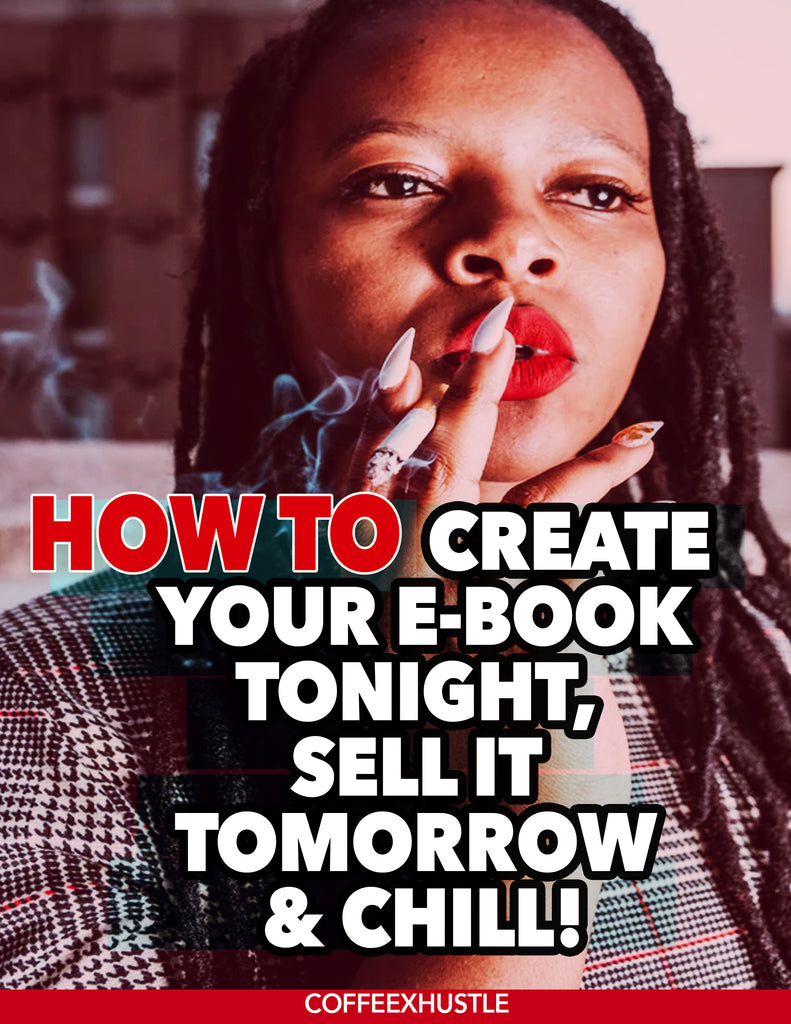 How To: Create Your E-book Tonight, Sell It Tomorrow & Chill - Coffee x Hustle