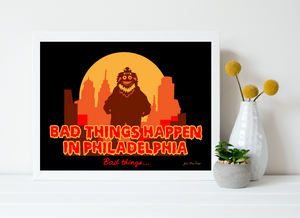 Bad Things Happen in Philadelphia Print 11x14