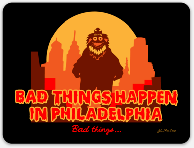 Bad Things Happen in Philadelphia Sticker, Philadelphia Art, Gritty