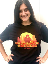 Load image into Gallery viewer, Bad Things Happen in Philly Tee, Philadelphia Art, Gritty