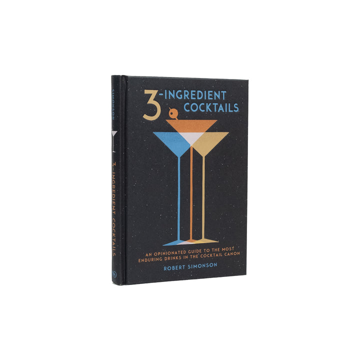 3-Ingredient Cocktails: An Opinionated Guide to the Most Enduring Drinks in the Cocktail Canon - Division and Co.