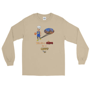 """What's a King to a Chef?"" Long Sleeve T-Shirt"