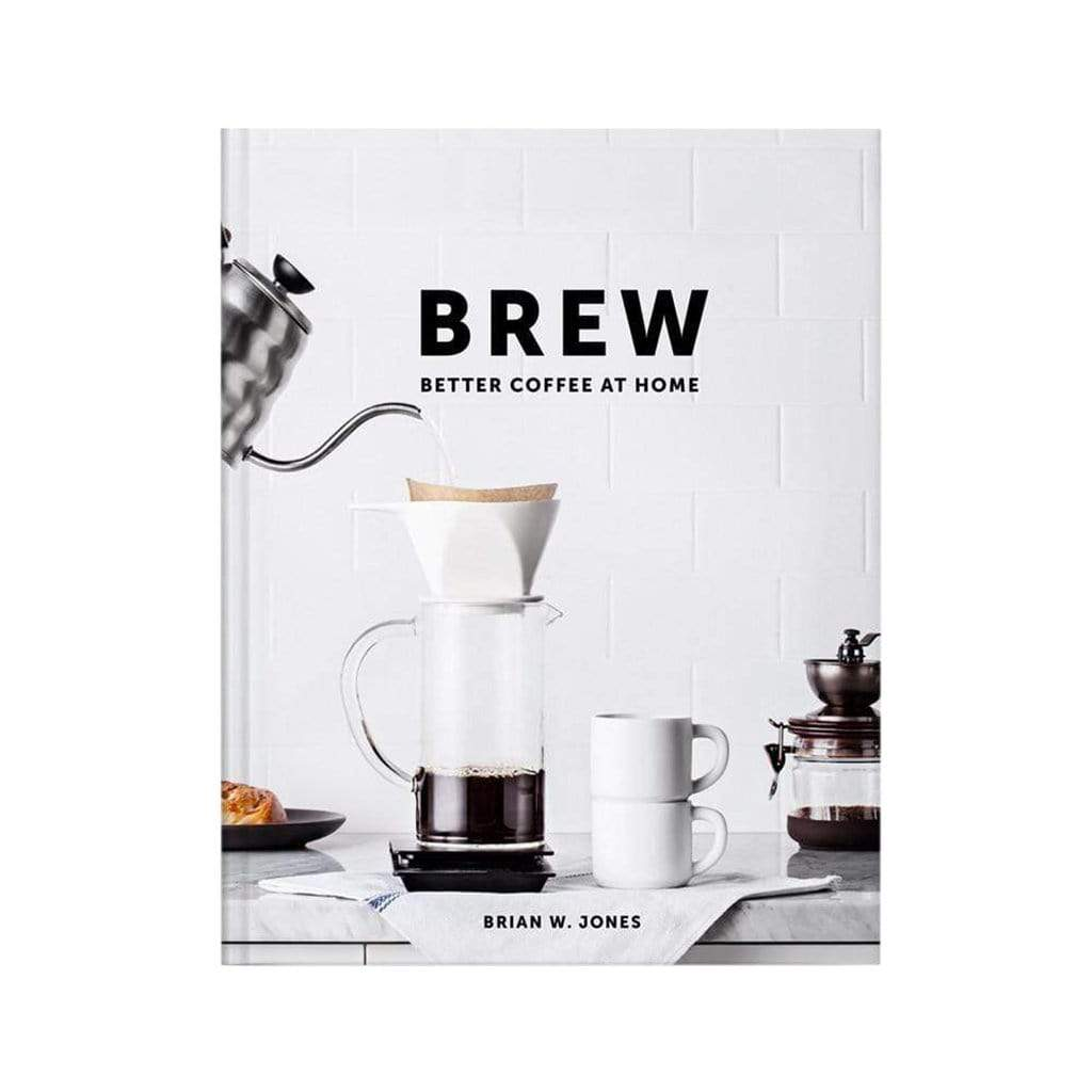 w&p Coffee & Tea Brew: Better Coffee at Home by Brian Jones