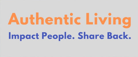 Authentic Living - Impact People. Share Back.