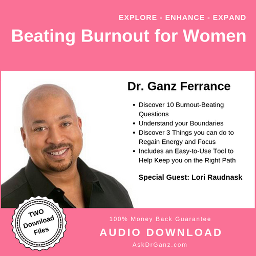 Beating Burnout For Women© (audio) - askdrganz.com #AskDrGanz