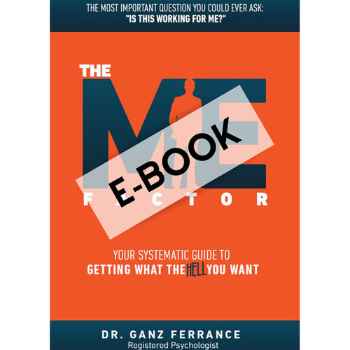 The Me Factor© - Your Systematic Guide to Getting What the HELL You Want (E-Book) - askdrganz.com #AskDrGanz