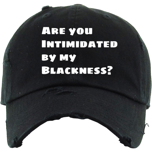 Are you Intimidated By My BLACKNESS?