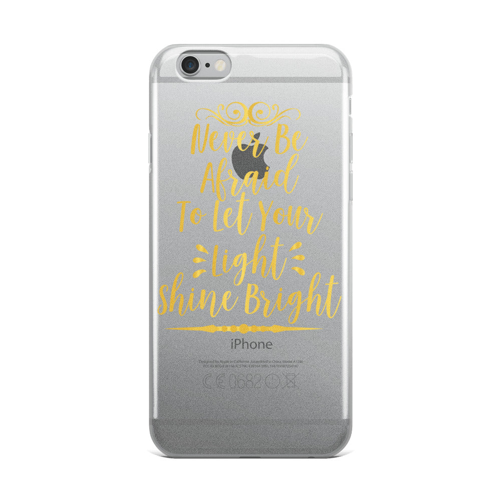 """Never Be Afraid To Let Your Light Shine Bright"" iPhone Case"