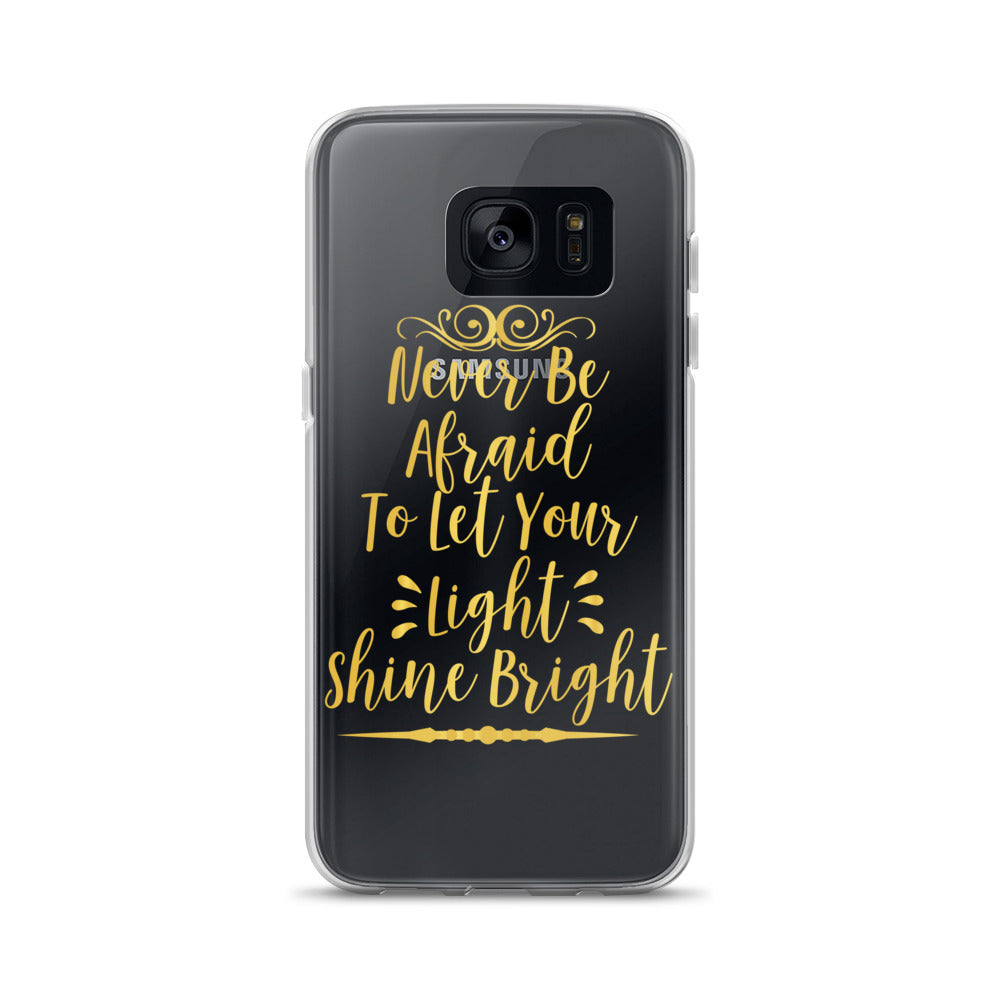 """Never Be Afraid To Let Your Light Shine Bright"" Samsung Case"
