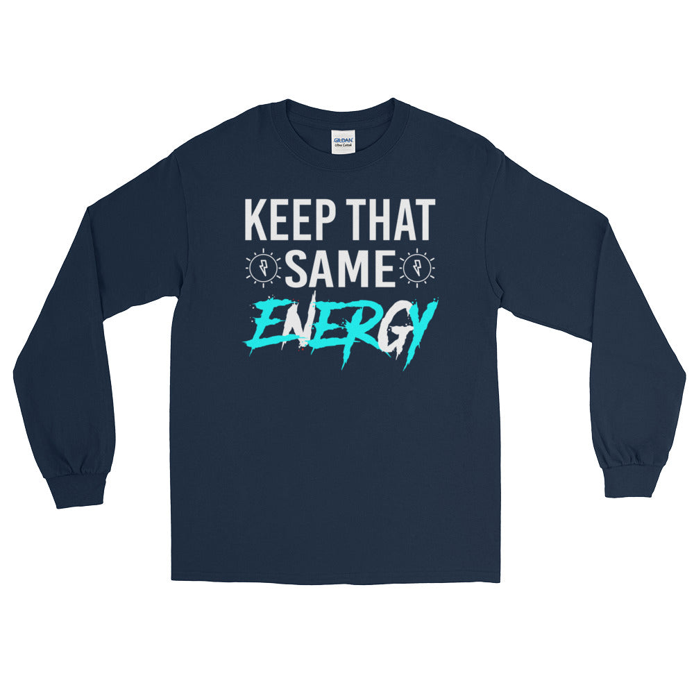 """Keep That Same Energy"" Long Sleeve T-Shirt"