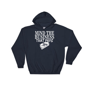 """Mind The Business That Pays You"" Hooded Sweatshirt"