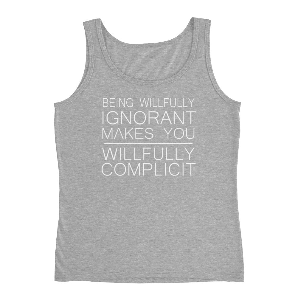 """Being Willfully Ignorant Makes You Willfully Complicit"" Ladies' Tank"
