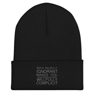 """Being Willfully Ignorant Makes You Willfully Complicit"" Cuffed Beanie"
