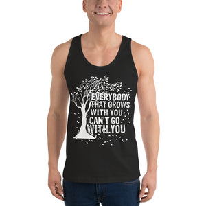 """Everybody That Grows With You Can't Go With You"" Classic Tank Top (unisex)"