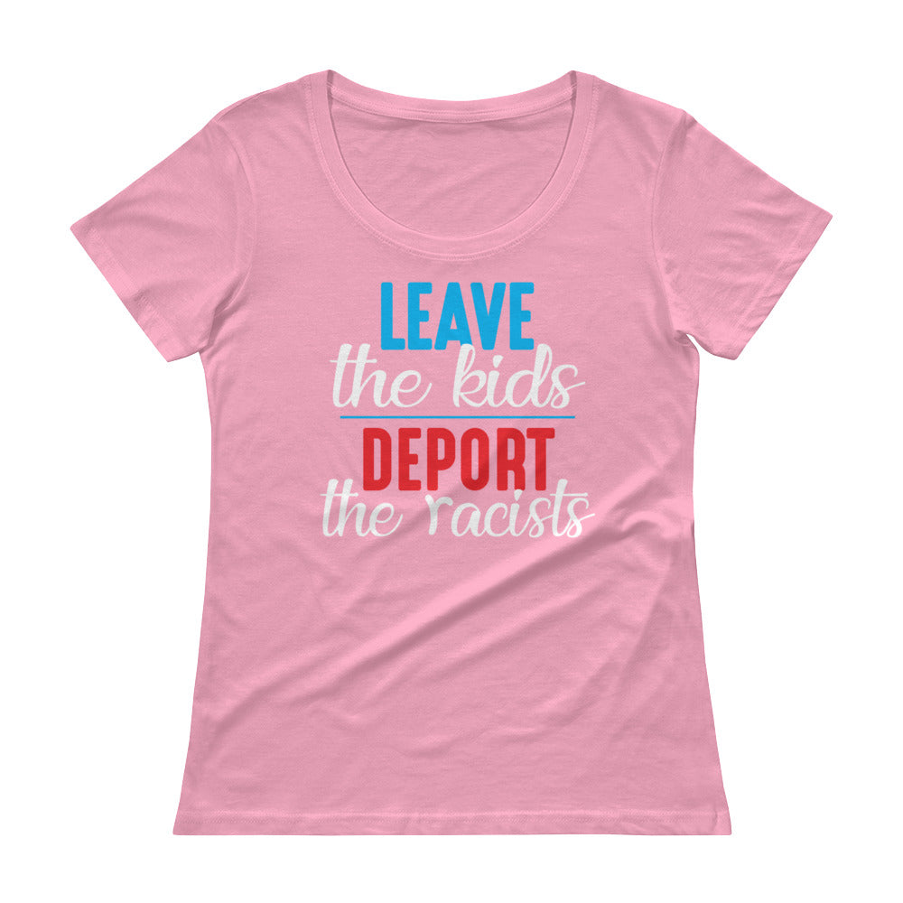 """Leave the kids, Deport the Racists"" Ladies' Scoopneck T-Shirt"