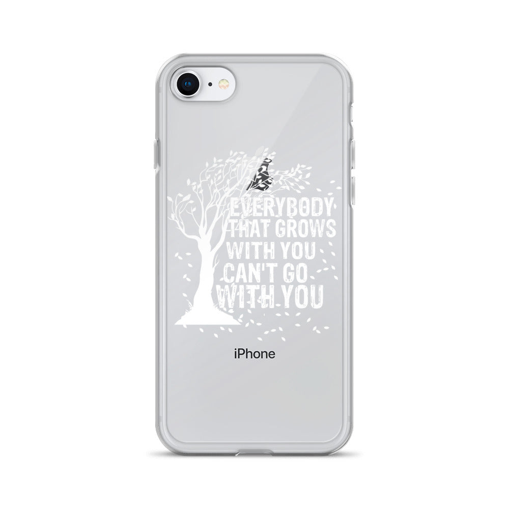 """Everybody That Grows With You Can't Go With You"" iPhone Case"