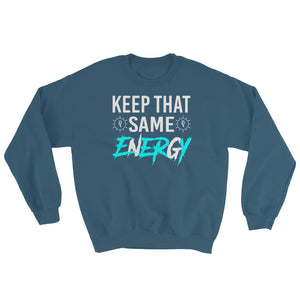 """Keep That Same Energy"" Sweatshirt"