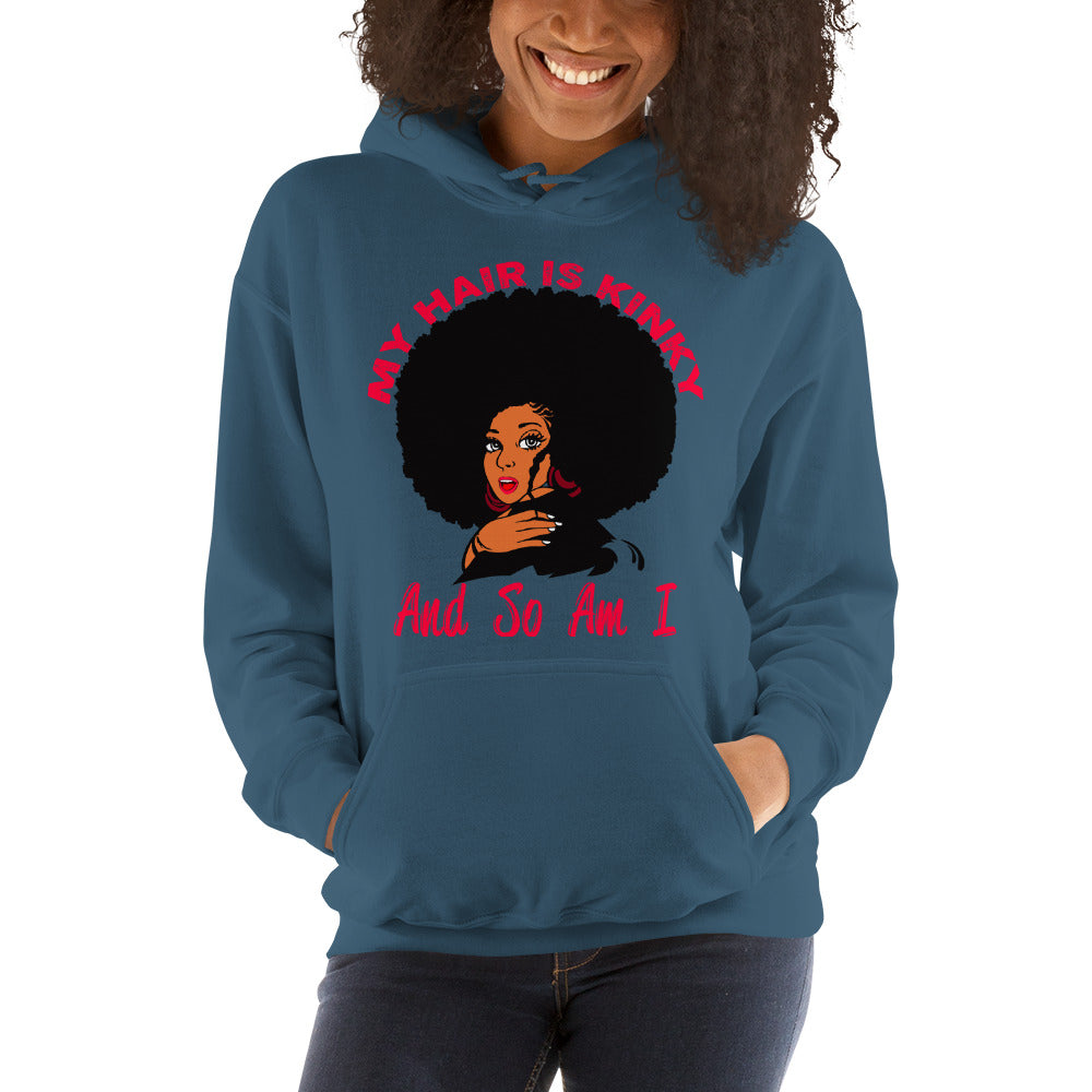 """My Hair Is Kinky And So Am I"" Hooded Sweatshirt"