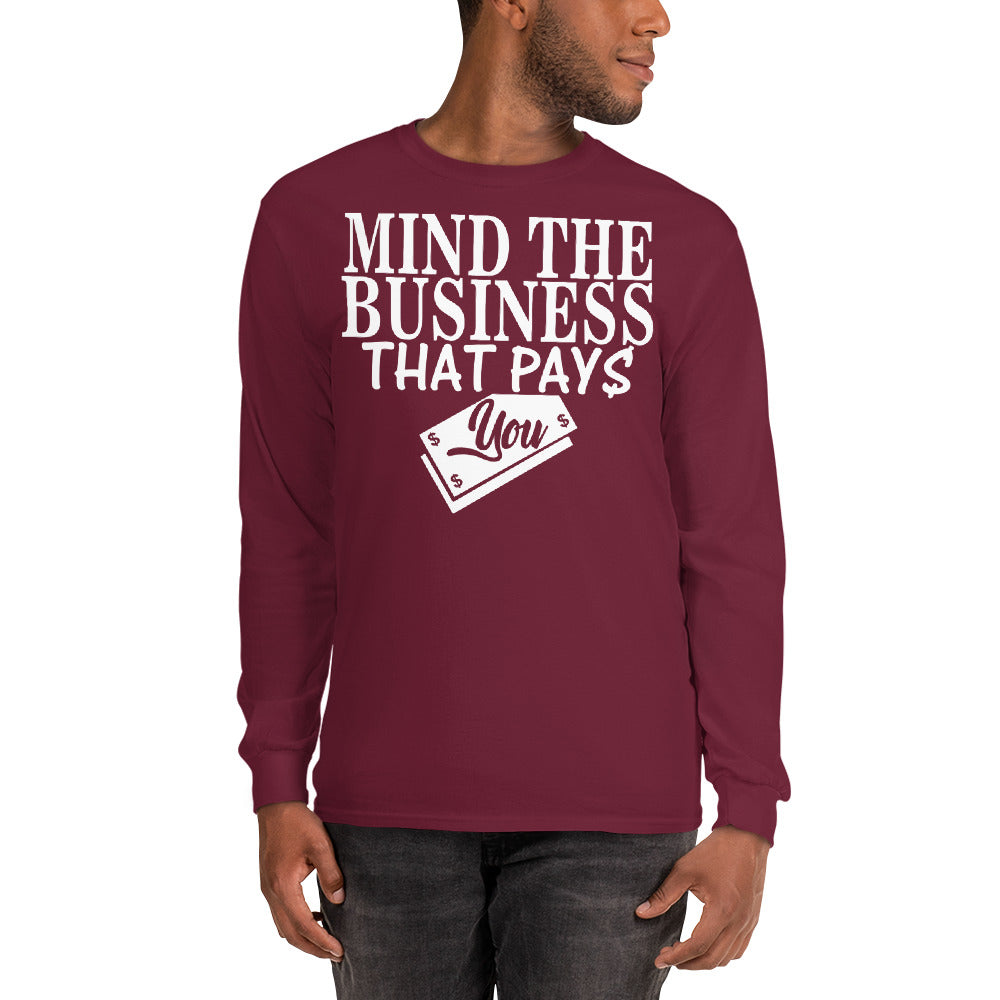 """Mind The Business That Pays You"" Long Sleeve T-Shirt"