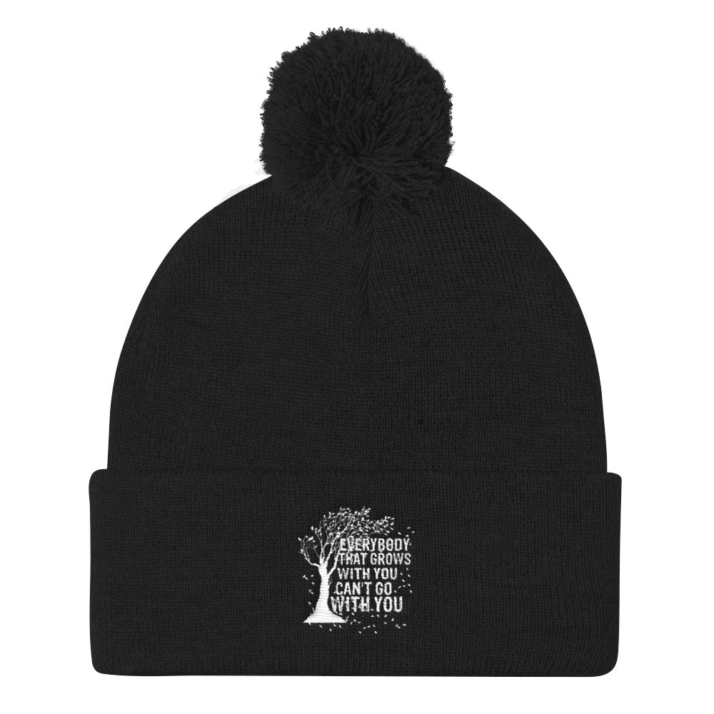 """Everybody That Grows With You Can't Go With You"" Pom Pom Knit Cap"