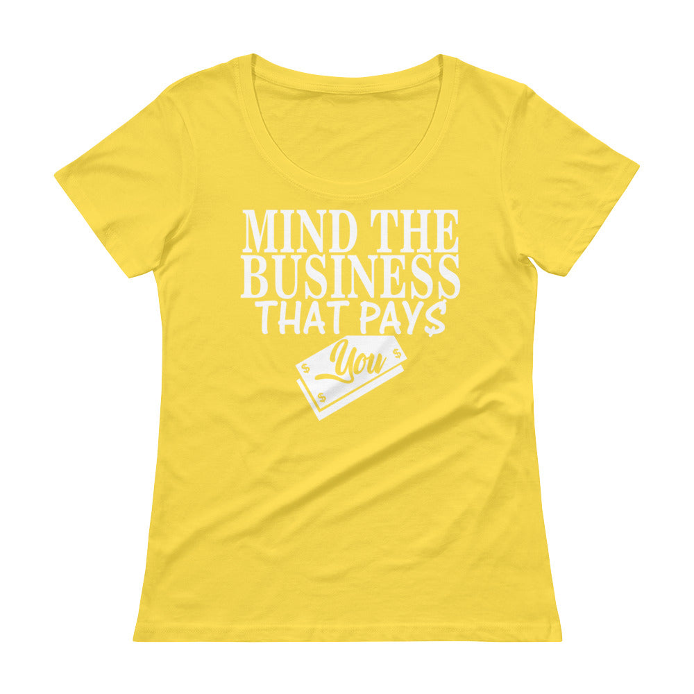 """Mind The Business That Pays You"" Ladies' Scoopneck T-Shirt"