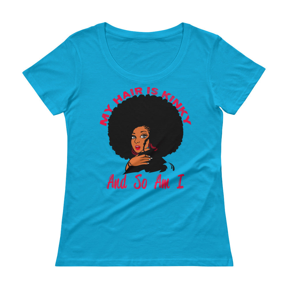 """My Hair Is Kinky And So Am I"" Ladies' Scoopneck T-Shirt"