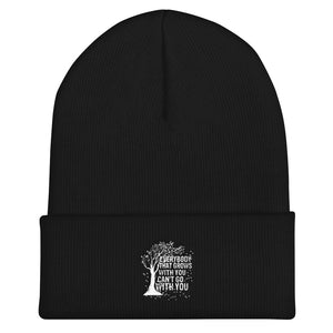 """Everybody That Grows With You Can't Go With You"" Cuffed Beanie"
