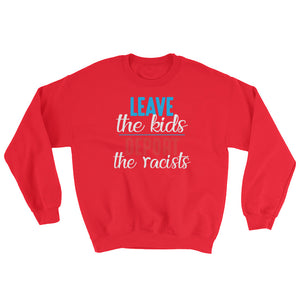 """Leave the kids, Deport the Racists"" Sweatshirt"