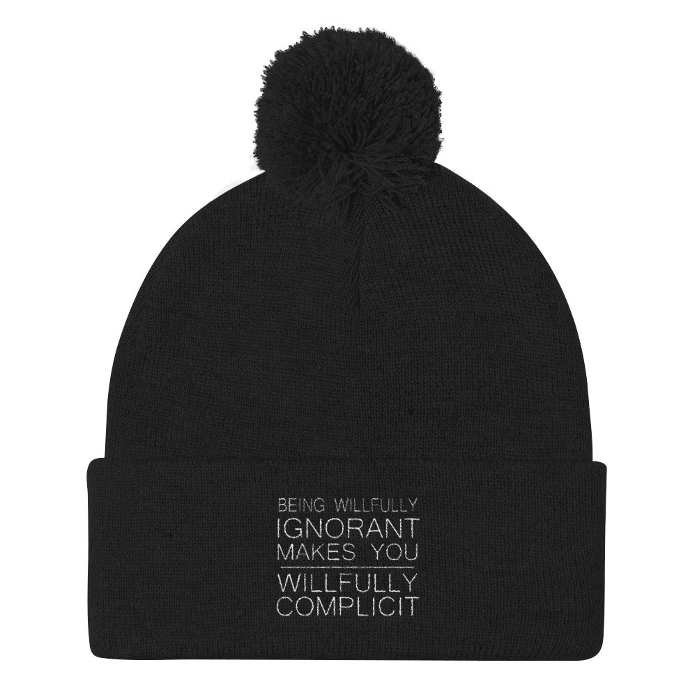 """Being Willfully Ignorant Makes You Willfully Complicit"" Pom Pom Knit Cap"