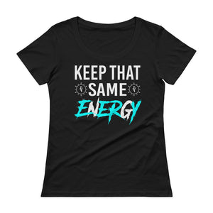 """Keep That Same Energy"" Ladies' Scoopneck T-Shirt"