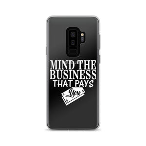 """Mind The Business That Pays You"" Samsung Case"
