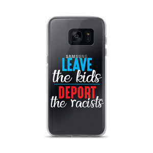 """Leave the kids, Deport the Racists"" Samsung Case"