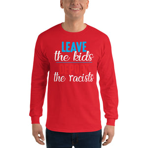 """Leave the kids, Deport the Racists"" Long Sleeve T-Shirt"