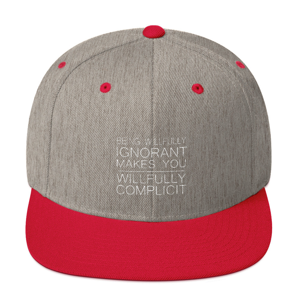"""Being Willfully Ignorant Makes You Willfully Complicit"" Snapback Hat"