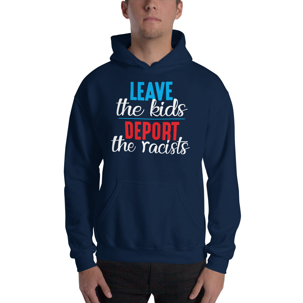 """Leave the kids, Deport the Racists"" Hooded Sweatshirt"