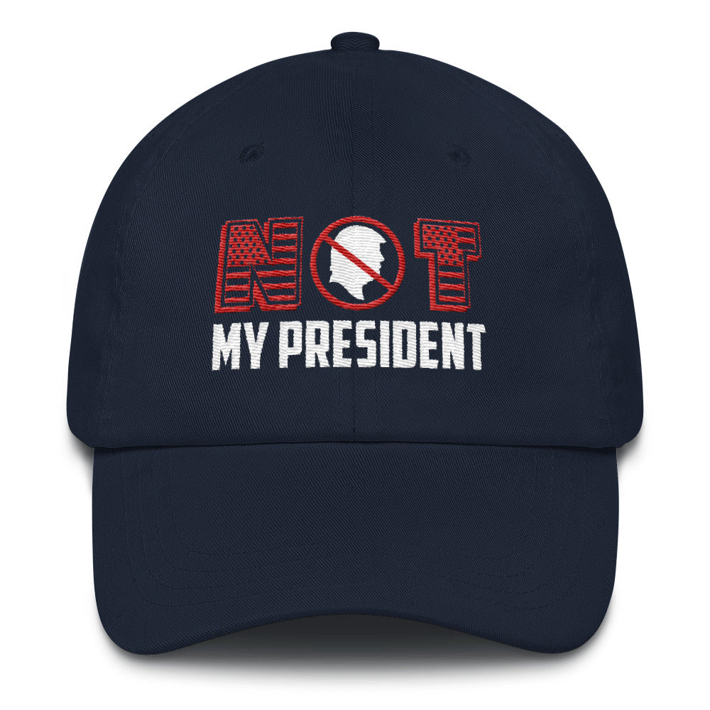 """Not My President"" Dad Hat"