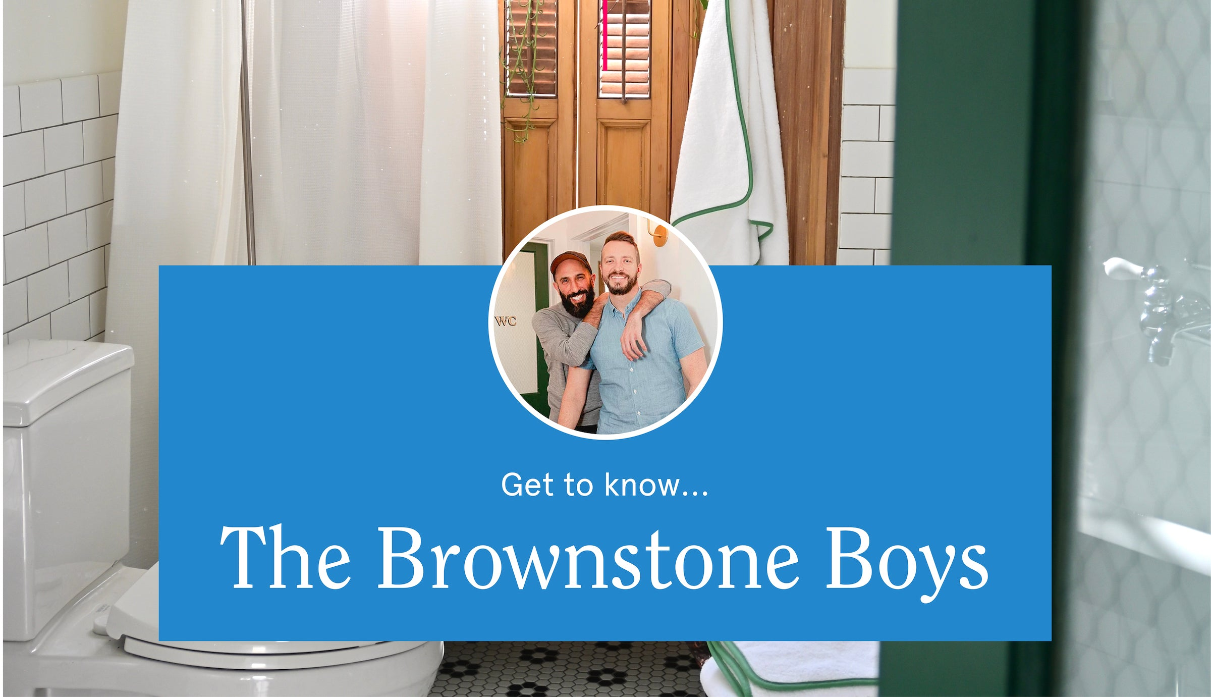The Bathroom Diaries with home-renovation experts, the Brownstone Boys.