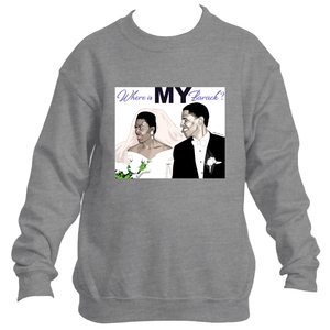 """Where is My Barack?"" Sweatshirt *Unisex*"