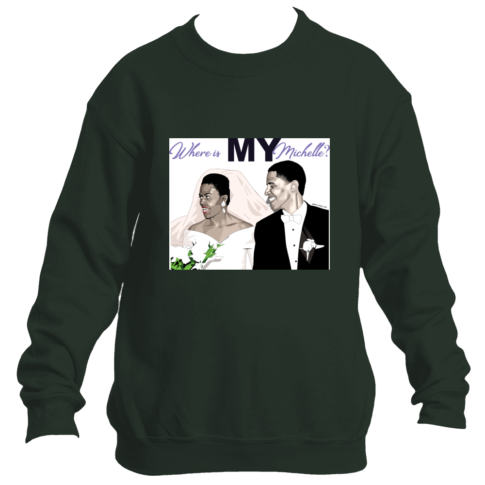 """Where is My Michelle?"" Sweatshirt *Unisex*"