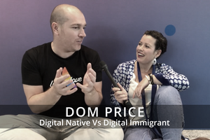 Dom Price, Digital Native Vs Digital Immigrant