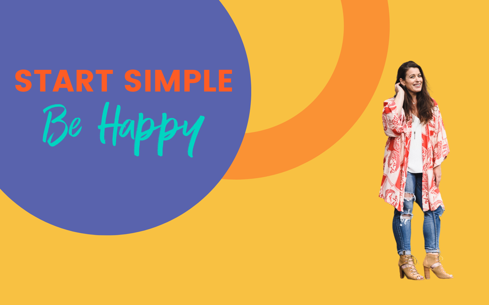 Start Simple. Be Happy
