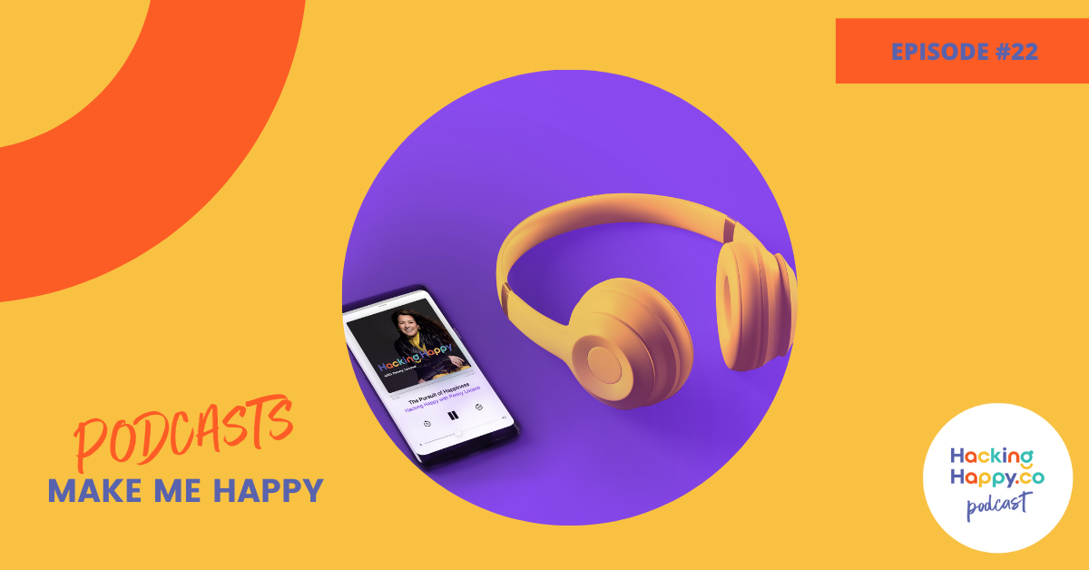 Podcasts Make Me Happy | Episode 22