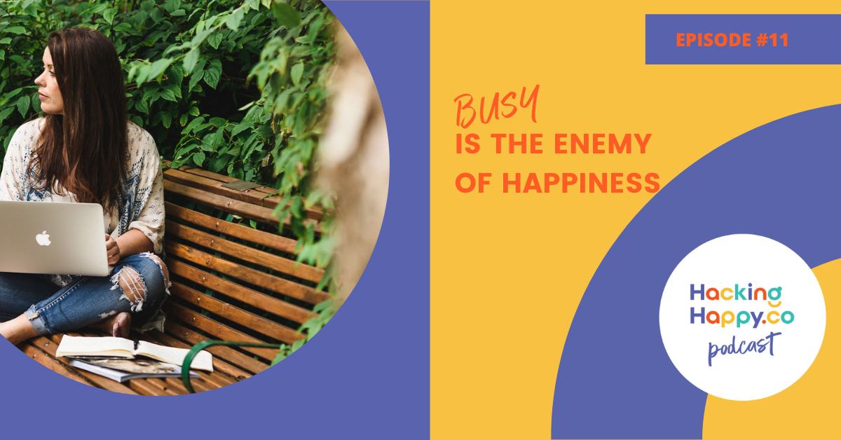 Busy Is The Enemy Of Happiness | Episode 11