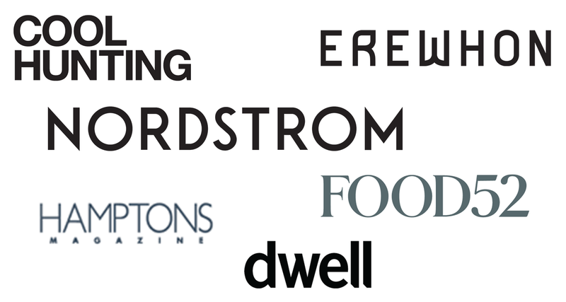 Featured or sold by Cool Hunting, Erewhon, Nordstrom, Hamptons Magazine, Food52 and Dwell