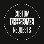 Custom Cheesecake Request