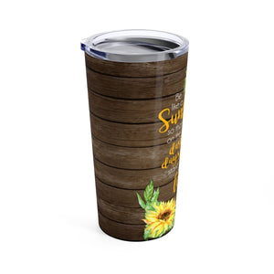 Be a Sunflower 20oz Tumbler - My Treasured Gifts Co